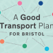 A Good Transport Plan for Bristol launches